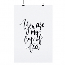 """POSTER """"YOU ARE MY CUP OF TEA"""""""