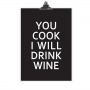 """POSTER """"YOU COOK I WILL DRINK WINE"""""""